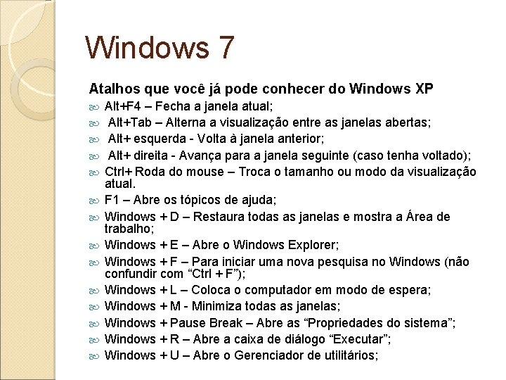 Windows 7 Atalhos que você já pode conhecer do Windows XP Alt+F 4 –