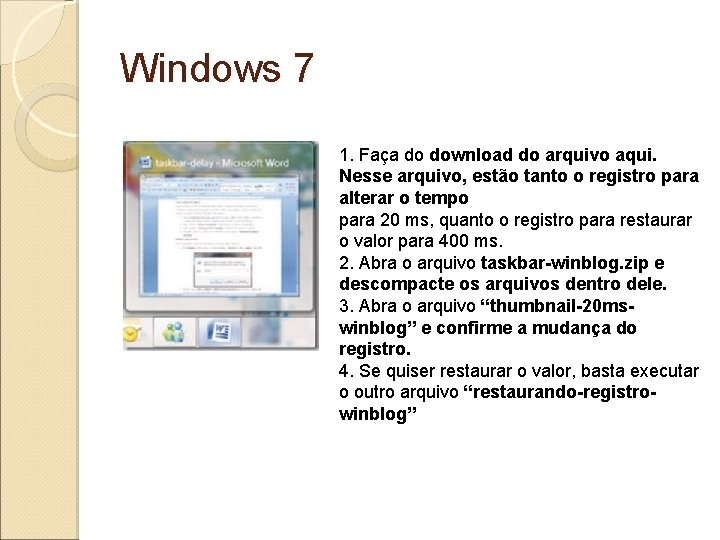 Windows 7 1. Faça do download do arquivo aqui. Nesse arquivo, estão tanto o
