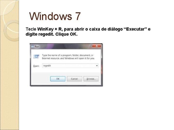 """Windows 7 Tecle Win. Key + R, para abrir o caixa de diálogo """"Executar"""""""