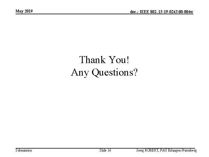 May 2019 doc. : IEEE 802. 15 -19 -0243 -00 -004 w Thank You!