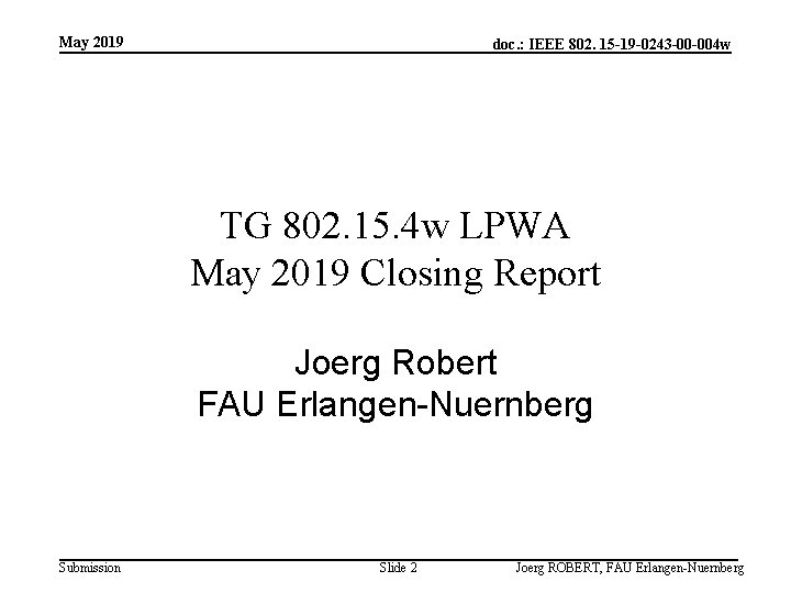 May 2019 doc. : IEEE 802. 15 -19 -0243 -00 -004 w TG 802.
