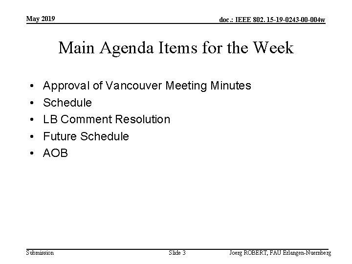 May 2019 doc. : IEEE 802. 15 -19 -0243 -00 -004 w Main Agenda
