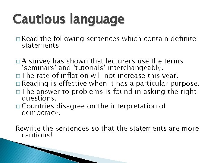 Cautious language � Read the following sentences which contain definite statements: �A survey has