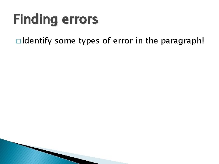 Finding errors � Identify some types of error in the paragraph!