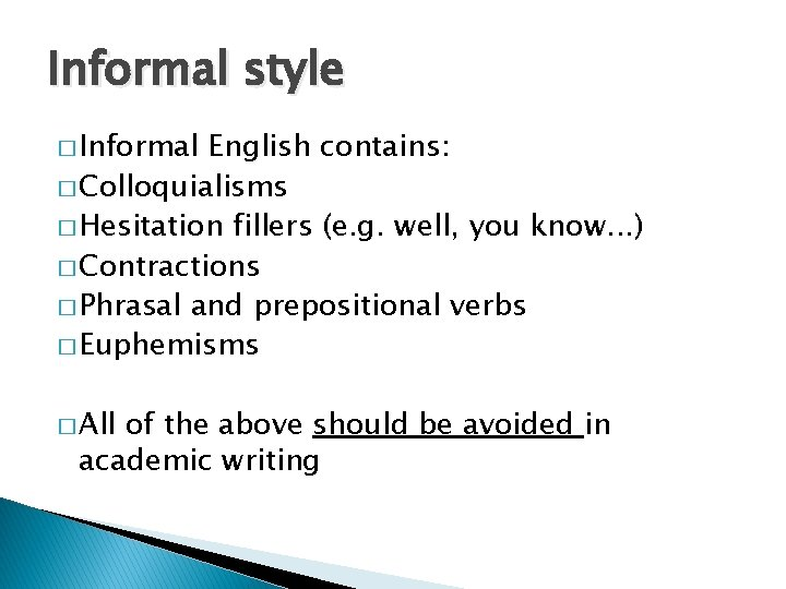 Informal style � Informal English contains: � Colloquialisms � Hesitation fillers (e. g. well,
