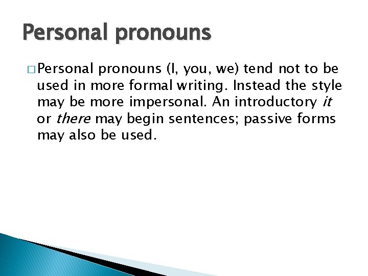 Personal pronouns � Personal pronouns (I, you, we) tend not to be used in