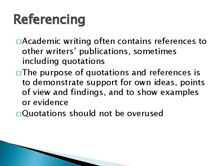 Referencing � Academic writing often contains references to other writers' publications, sometimes including quotations