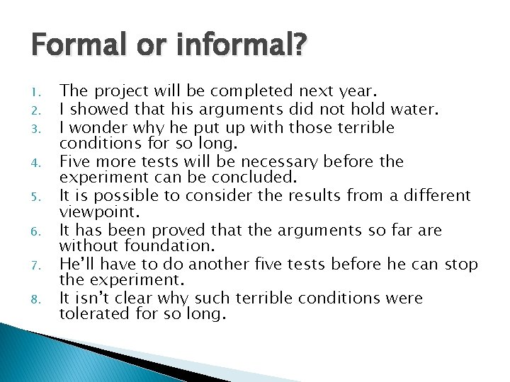 Formal or informal? 1. 2. 3. 4. 5. 6. 7. 8. The project will