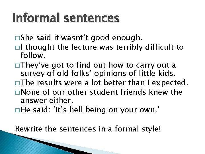 Informal sentences � She said it wasnt't good enough. � I thought the lecture