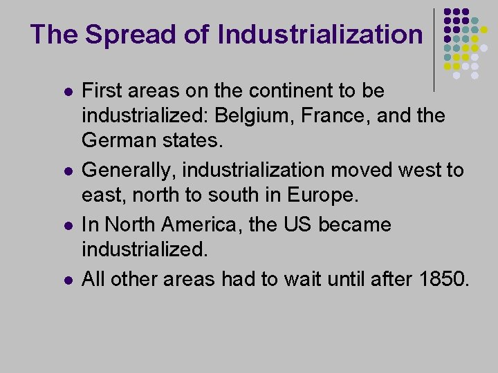 The Spread of Industrialization l l First areas on the continent to be industrialized: