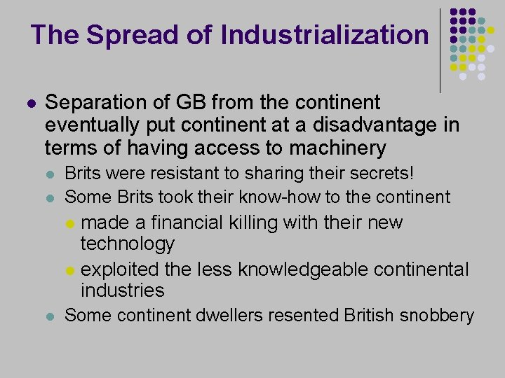 The Spread of Industrialization l Separation of GB from the continent eventually put continent