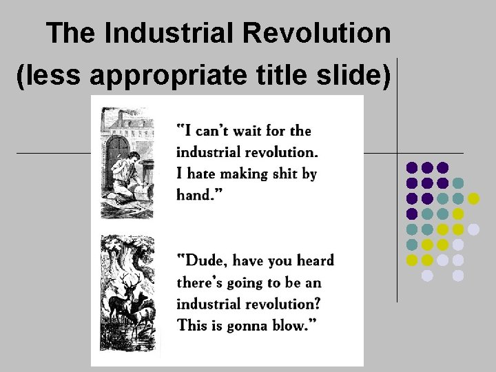 The Industrial Revolution (less appropriate title slide)