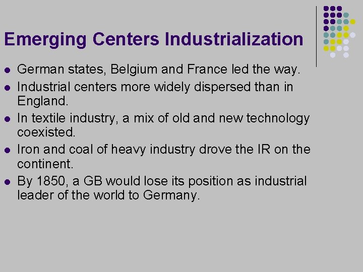Emerging Centers Industrialization l l l German states, Belgium and France led the way.