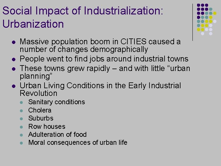 Social Impact of Industrialization: Urbanization l l Massive population boom in CITIES caused a