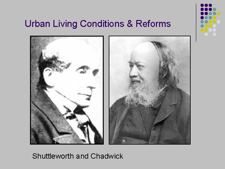 Urban Living Conditions & Reforms Shuttleworth and Chadwick