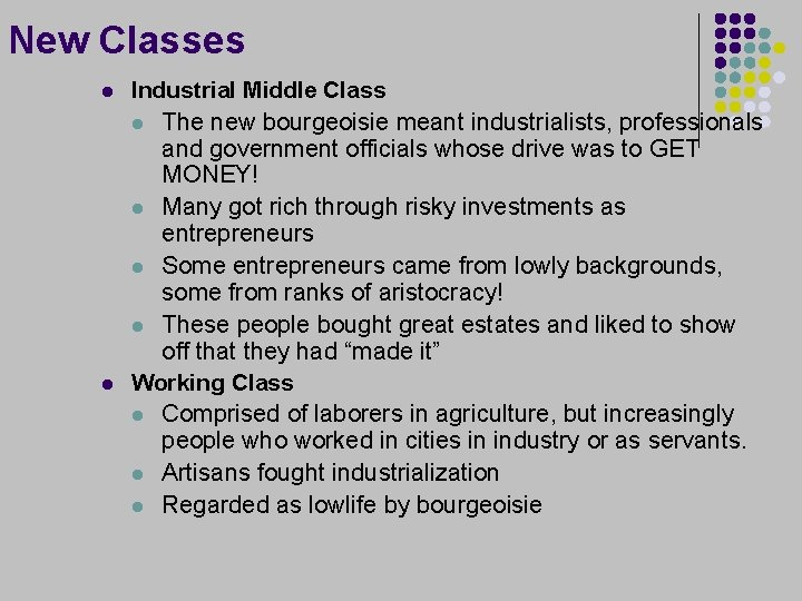 New Classes l l Industrial Middle Class l The new bourgeoisie meant industrialists, professionals