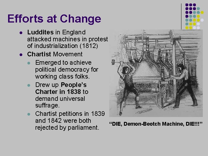 Efforts at Change l l Luddites in England attacked machines in protest of industrialization