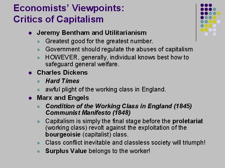 Economists' Viewpoints: Critics of Capitalism l l l Jeremy Bentham and Utilitarianism l Greatest