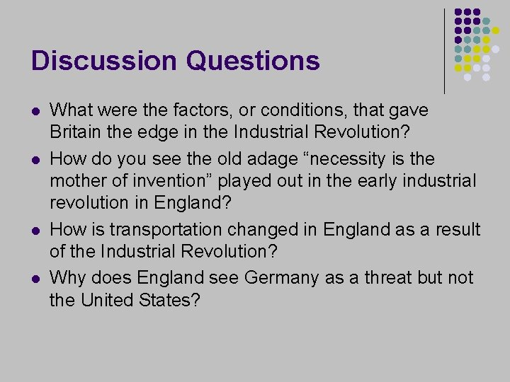 Discussion Questions l l What were the factors, or conditions, that gave Britain the