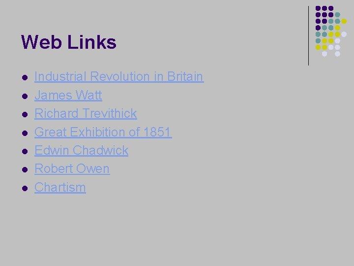 Web Links l l l l Industrial Revolution in Britain James Watt Richard Trevithick