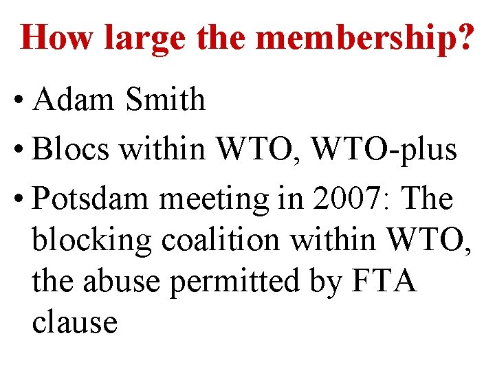 How large the membership? • Adam Smith • Blocs within WTO, WTO-plus • Potsdam