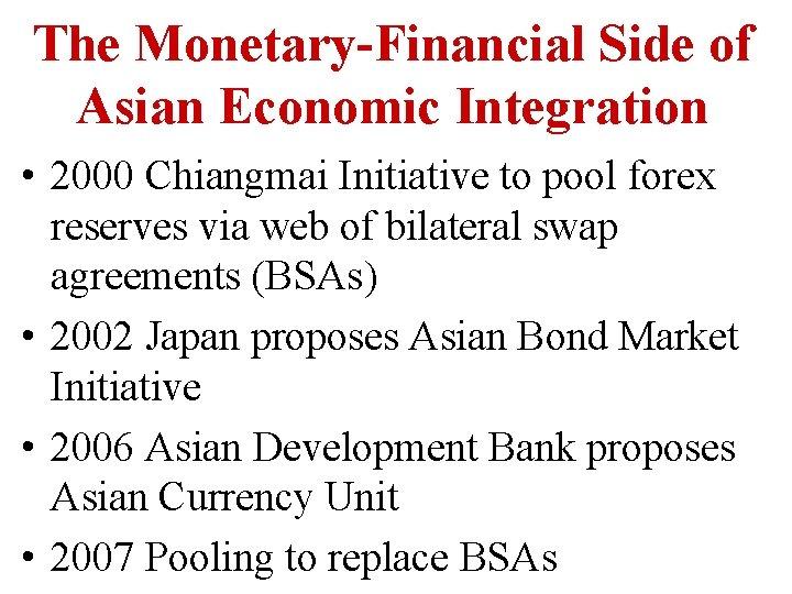 The Monetary-Financial Side of Asian Economic Integration • 2000 Chiangmai Initiative to pool forex