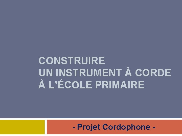 CONSTRUIRE UN INSTRUMENT À CORDE À L'ÉCOLE PRIMAIRE - Projet Cordophone -