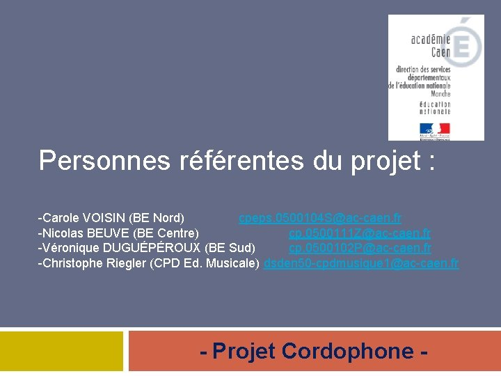 Personnes référentes du projet : -Carole VOISIN (BE Nord) cpeps. 0500104 S@ac-caen. fr -Nicolas