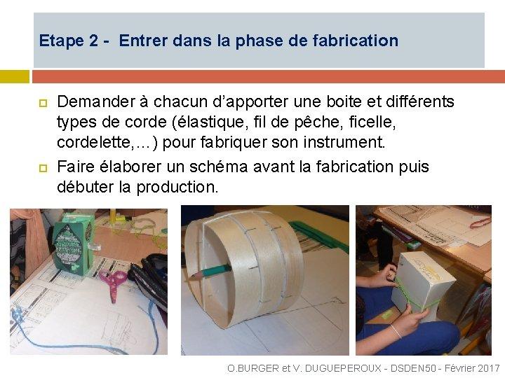 Etape 2 - Entrer dans la phase de fabrication Demander à chacun d'apporter une