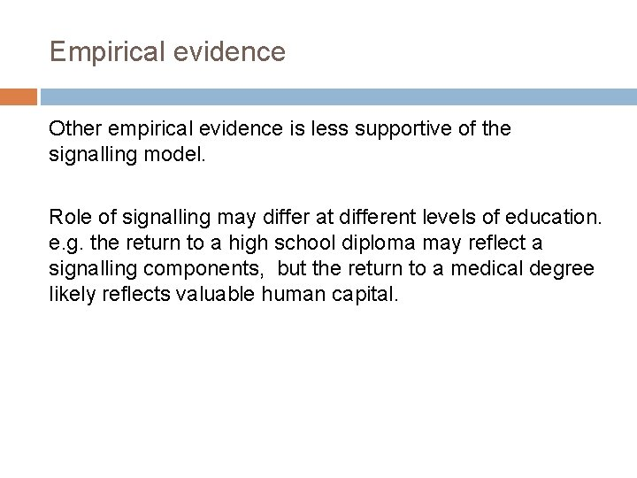 Empirical evidence Other empirical evidence is less supportive of the signalling model. Role of