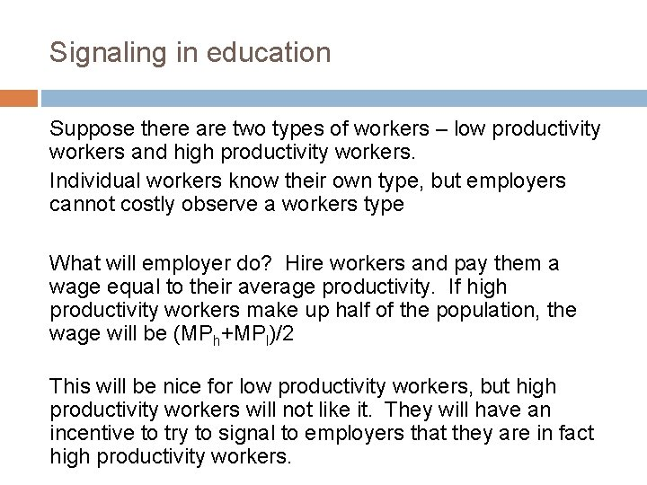 Signaling in education Suppose there are two types of workers – low productivity workers