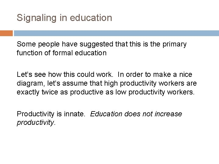 Signaling in education Some people have suggested that this is the primary function of