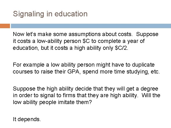 Signaling in education Now let's make some assumptions about costs. Suppose it costs a