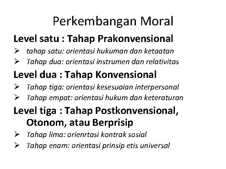 Perkembangan Moral Level satu : Tahap Prakonvensional Ø tahap satu: orientasi hukuman dan ketaatan