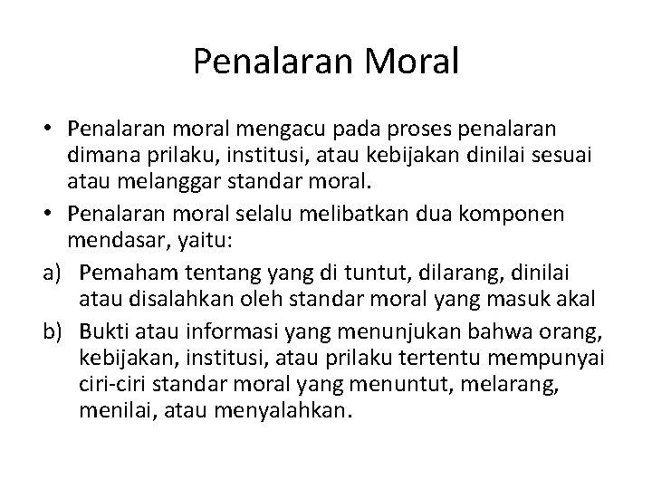 Penalaran Moral • Penalaran moral mengacu pada proses penalaran dimana prilaku, institusi, atau kebijakan