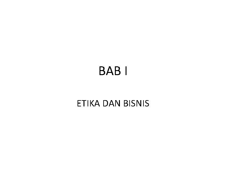 BAB I ETIKA DAN BISNIS