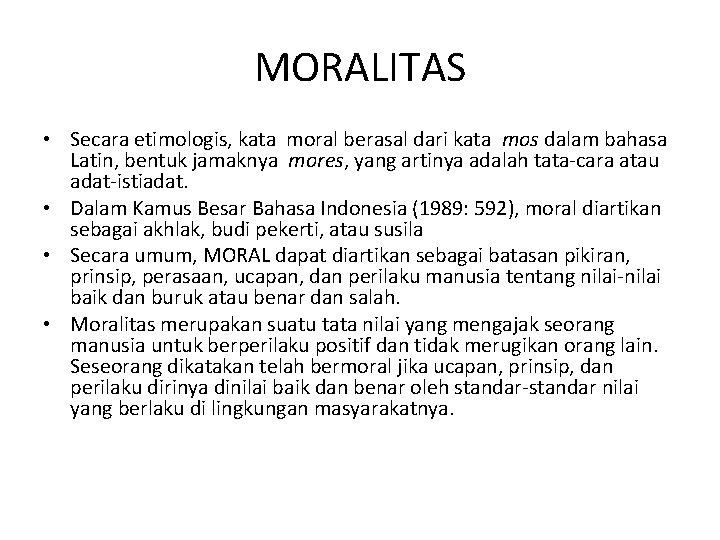 MORALITAS • Secara etimologis, kata moral berasal dari kata mos dalam bahasa Latin, bentuk