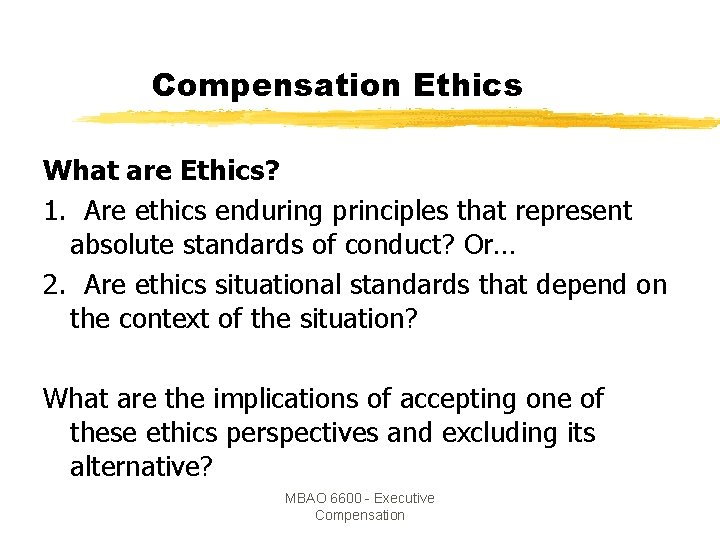 Compensation Ethics What are Ethics? 1. Are ethics enduring principles that represent absolute standards