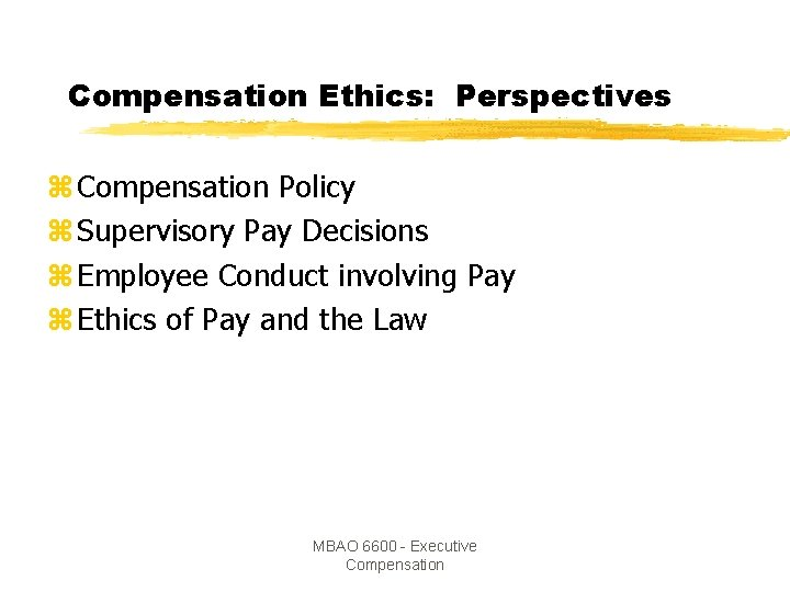 Compensation Ethics: Perspectives z Compensation Policy z Supervisory Pay Decisions z Employee Conduct involving