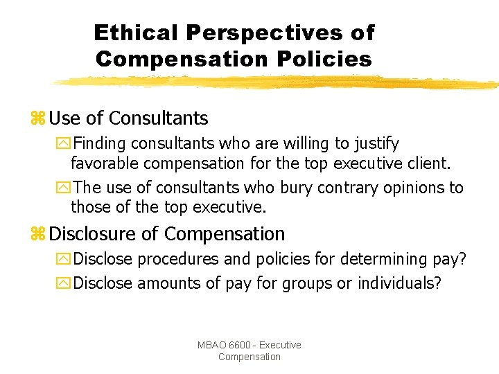 Ethical Perspectives of Compensation Policies z Use of Consultants y. Finding consultants who are