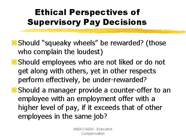 """Ethical Perspectives of Supervisory Pay Decisions z Should """"squeaky wheels"""" be rewarded? (those who"""