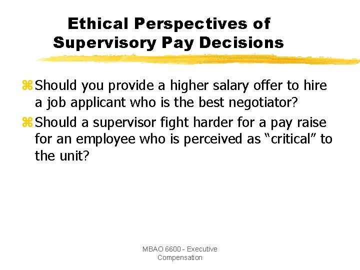 Ethical Perspectives of Supervisory Pay Decisions z Should you provide a higher salary offer