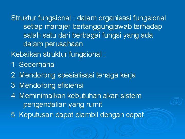 Struktur fungsional : dalam organisasi fungsional setiap manajer bertanggungjawab terhadap salah satu dari berbagai