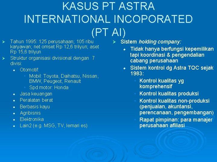 KASUS PT ASTRA INTERNATIONAL INCOPORATED (PT AI) Tahun 1995: 125 perusahaan; 105 ribu karyawan;