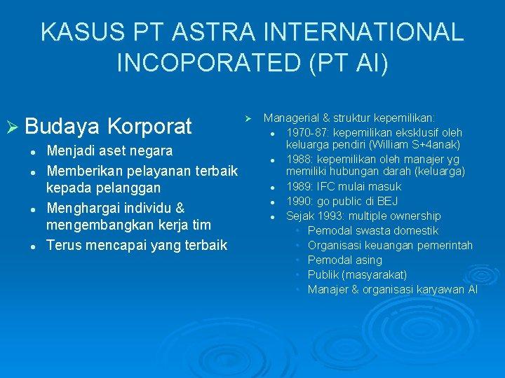 KASUS PT ASTRA INTERNATIONAL INCOPORATED (PT AI) Ø Budaya Korporat l l Menjadi aset