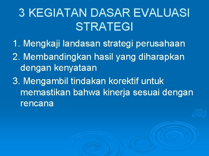 3 KEGIATAN DASAR EVALUASI STRATEGI 1. Mengkaji landasan strategi perusahaan 2. Membandingkan hasil yang