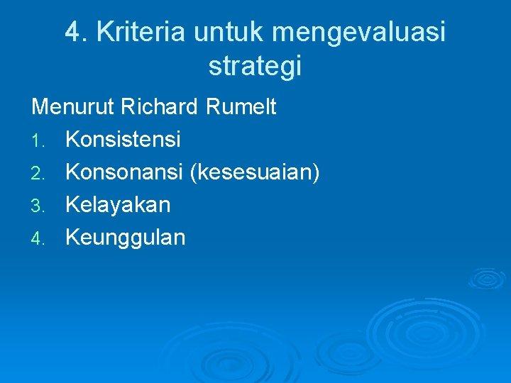 4. Kriteria untuk mengevaluasi strategi Menurut Richard Rumelt 1. Konsistensi 2. Konsonansi (kesesuaian) 3.