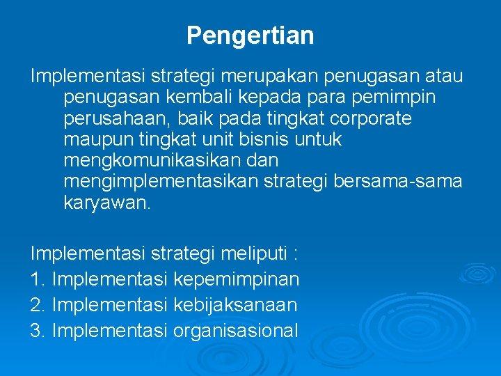 Pengertian Implementasi strategi merupakan penugasan atau penugasan kembali kepada para pemimpin perusahaan, baik pada