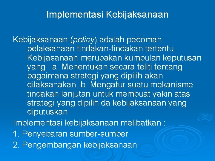 Implementasi Kebijaksanaan (policy) adalah pedoman pelaksanaan tindakan-tindakan tertentu. Kebijasanaan merupakan kumpulan keputusan yang :