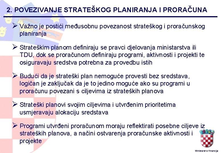 2. POVEZIVANJE STRATEŠKOG PLANIRANJA I PRORAČUNA Ø Važno je postići međusobnu povezanost strateškog i